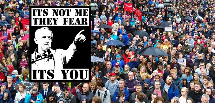 It's not Jeremy Corbyn they fear - it's you